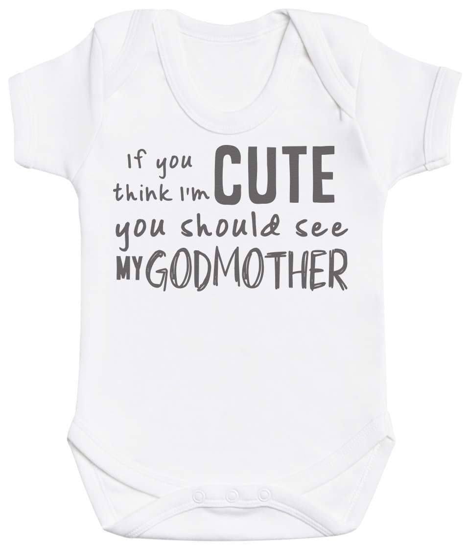 If You Think I'm Cute You Should See My GodMother Baby Bodysuit - The Gift Project