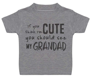 If You Think I'm Cute You Should See My Grandad Baby T-Shirt - The Gift Project