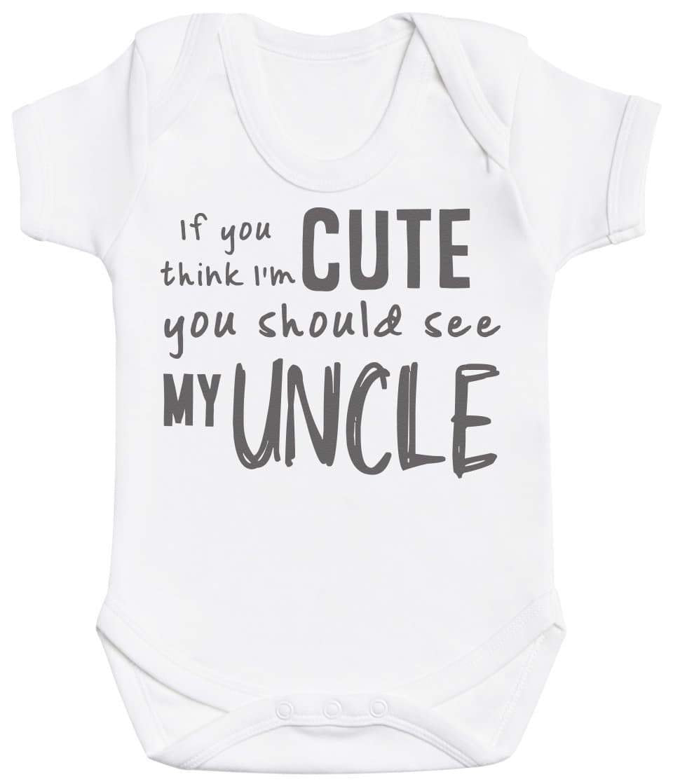 If You Think I'm Cute You Should See My Uncle Baby Bodysuit - The Gift Project
