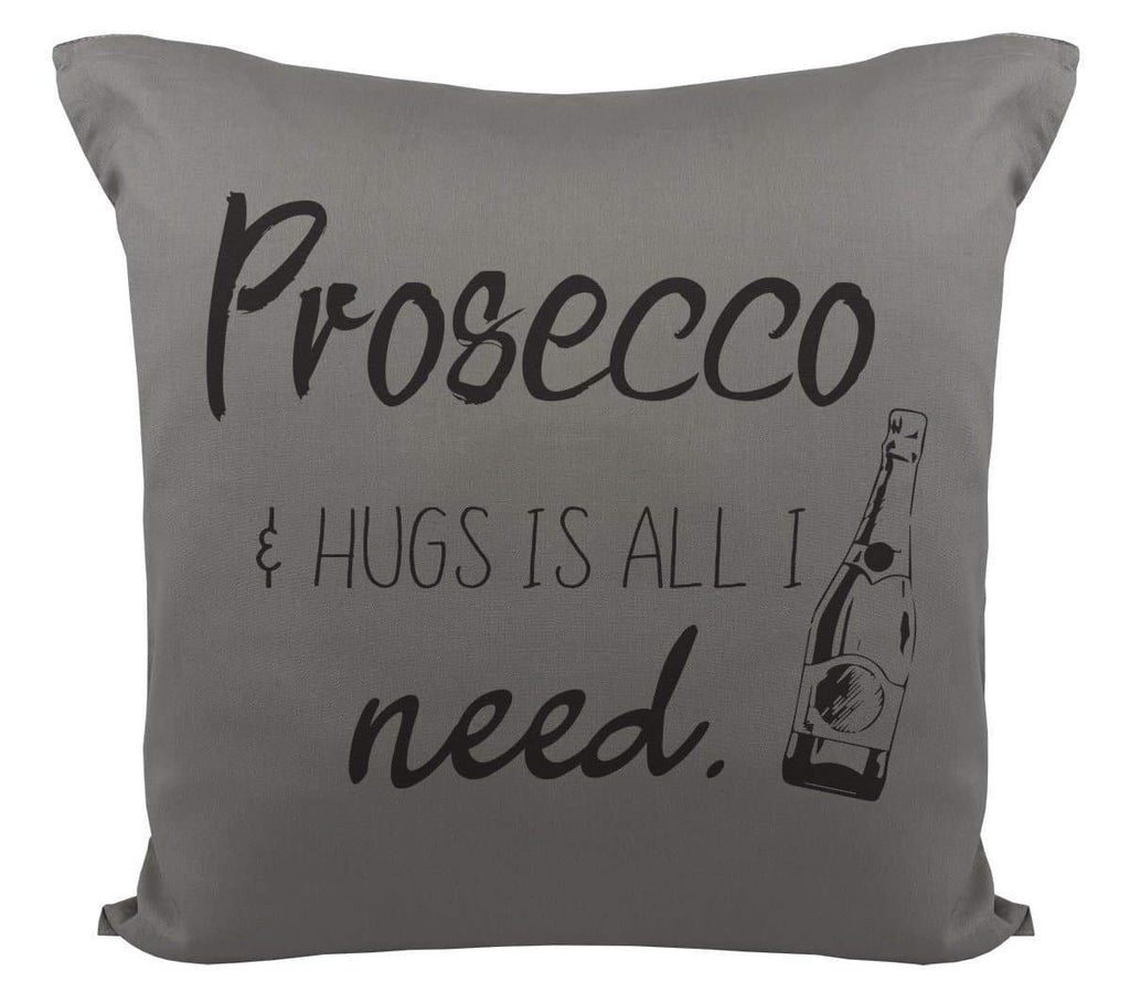 Prosecco & Hugs Is All I Need - Cushion Cover - The Gift Project