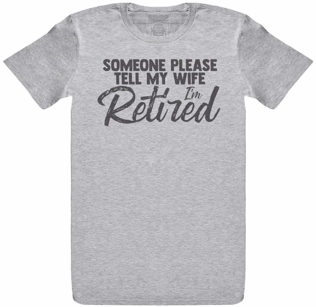 Someone Tell My Wife I'm Retired - Mens T-Shirt - The Gift Project