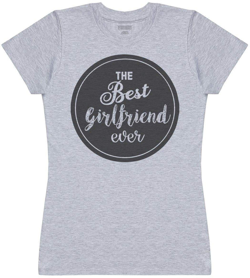 THE Best Ever Girlfriend - Womens T- Shirt - The Gift Project