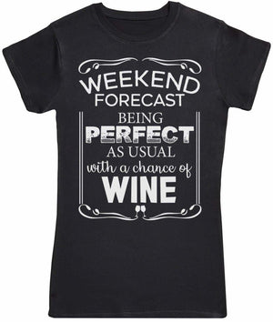 Weekend Forecast Being Perfect - Womens T-Shirt - The Gift Project