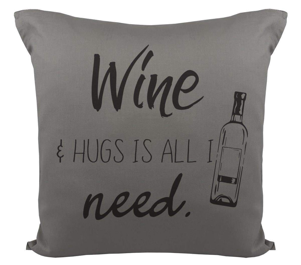 Wine & Hugs Is All I Need - Cushion Cover - The Gift Project