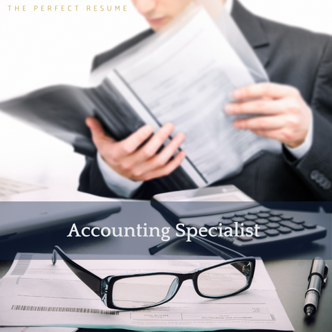 The Perfect Accounting Specialist Resume Writing Tips