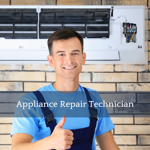 The Perfect Appliance Repair Technician Resume Writing Tips