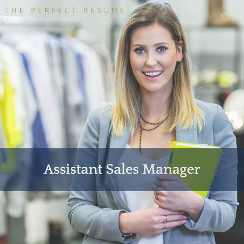 The Perfect Assistant Sales Manager Resume Writing Tips