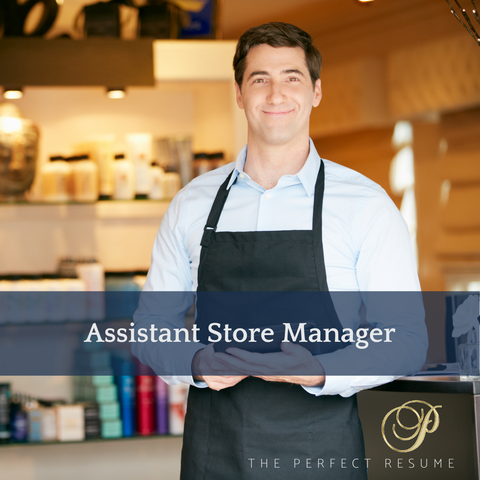 The Perfect Assistant Store Manager Resume Writing Tips