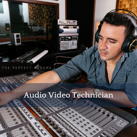The Perfect Audio Video Technician Resume Writing Tips
