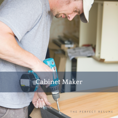 The Perfect Cabinet Maker Resume Writing Tips