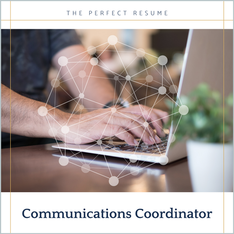The Perfect Communications Coordinator Resume Writing Tips