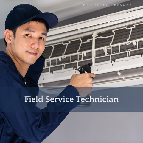 The Perfect Field Service Technician Resume Writing Tips