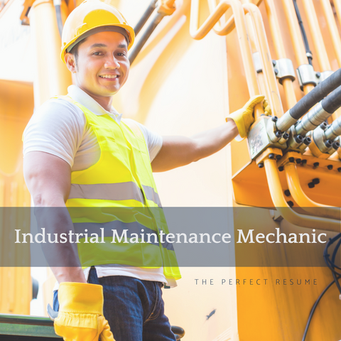 The Perfect Industrial Maintenance Mechanic Resume Writing Tips