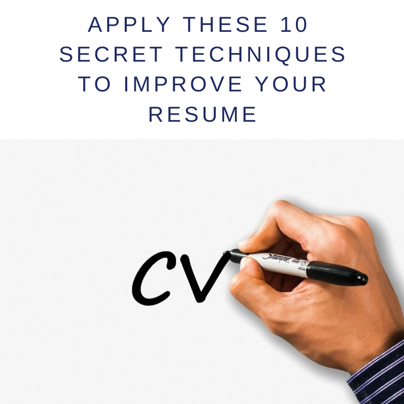 Apply These 10 Secret Techniques to Create The Perfect Resume