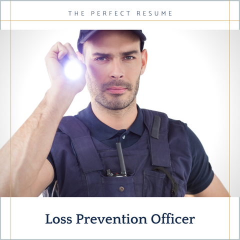 The Perfect Loss Prevention Officer Resume Writing Tips
