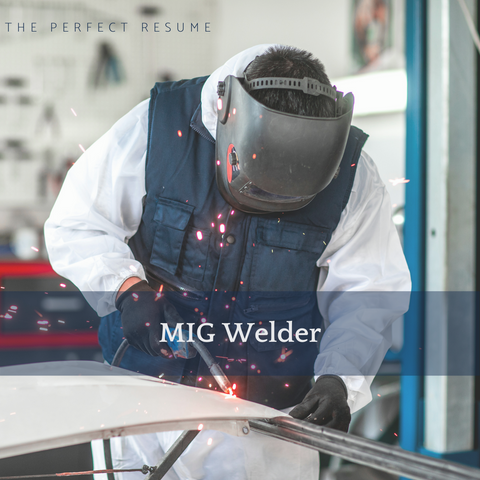 The Perfect MIG Welder Resume Writing Tips