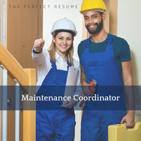 The Perfect Maintenance Coordinator Resume Writing Tips