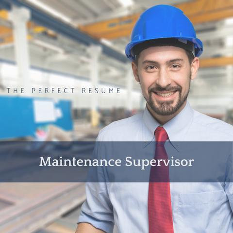 The Perfect Maintenance Supervisor Resume Writing Tips