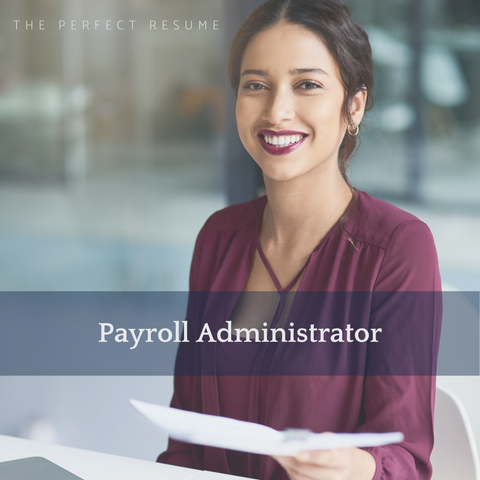 The Perfect Payroll Administrator Resume Writing Tips