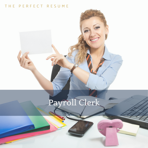 The Perfect Payroll Clerk Resume Writing Tips