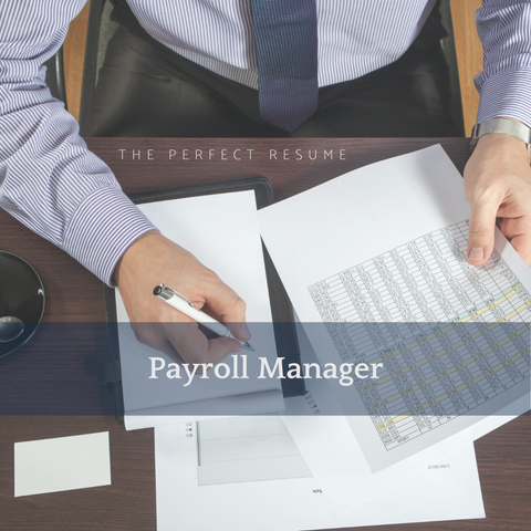The Perfect Payroll Manager Resume Writing Tips