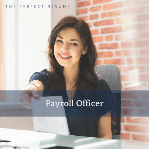The Perfect Payroll Officer Resume Writing Tips