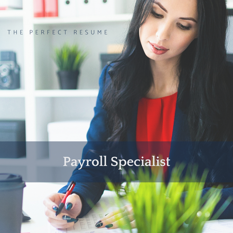 The Perfect Payroll Specialist Resume Writing Tips
