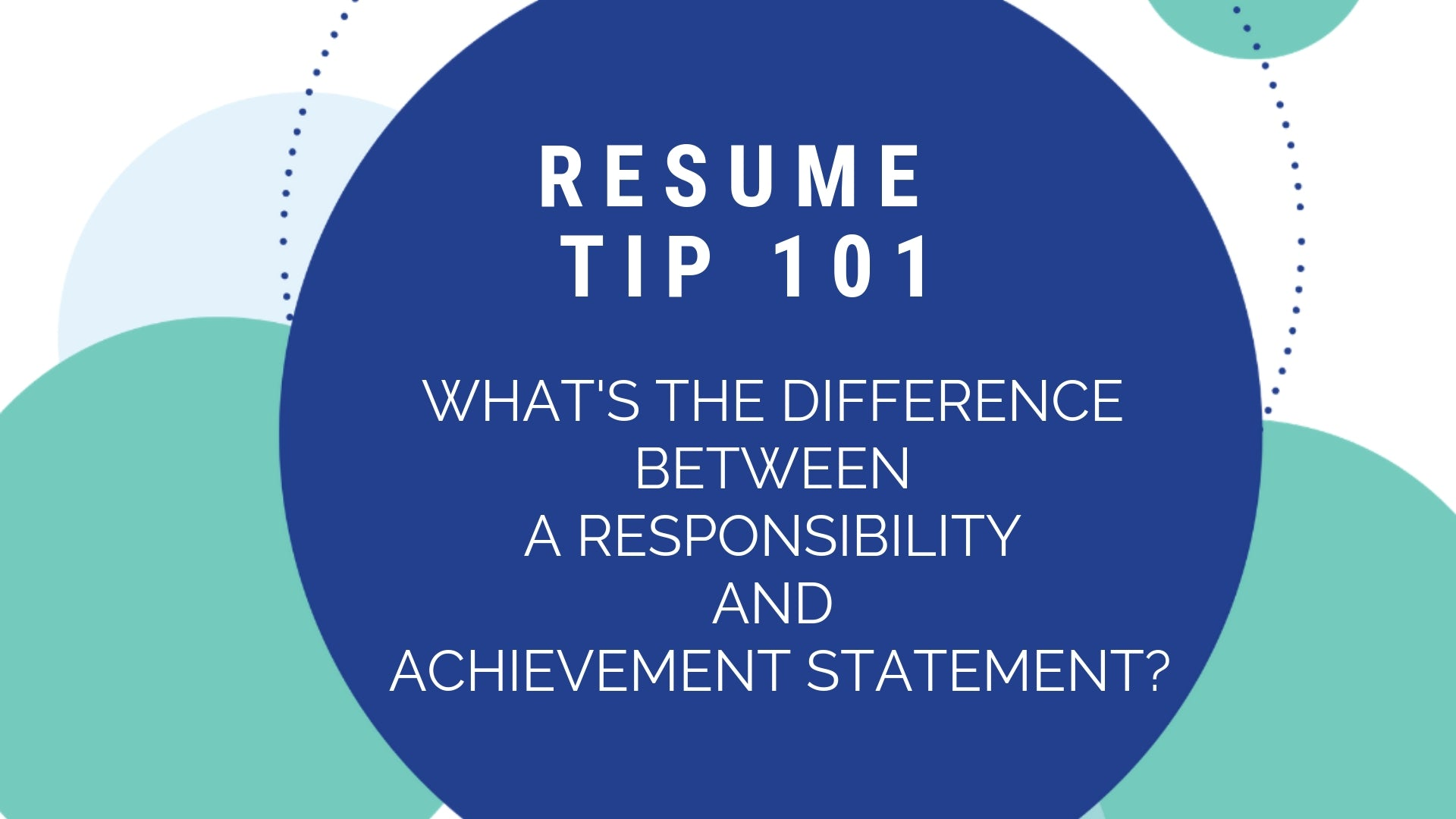 Resume Tips 101: What's the difference between a responsibility and achievement statement?