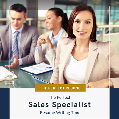 The Perfect Sales Specialist Resume Writing Tips