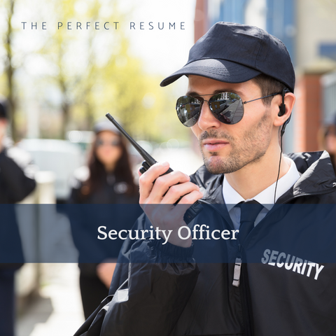 The Perfect Security Officer Resume Writing Tips