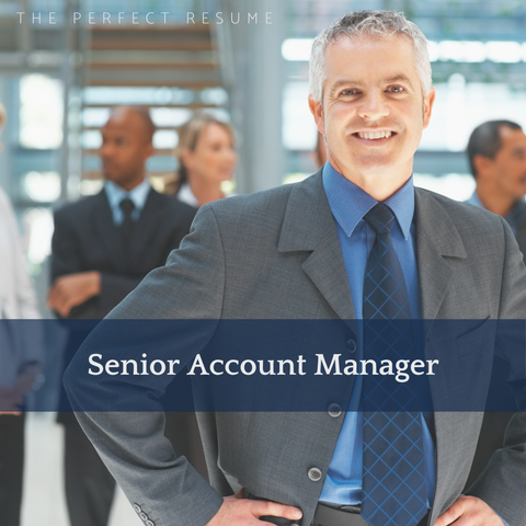 The Perfect Senior Account Manager Resume Writing Tips