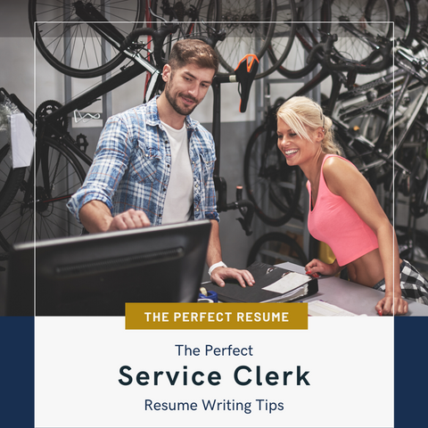 The Perfect Service Clerk Resume Writing Tips