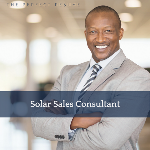 The Perfect Solar Sales Consultant Resume Writing Tips