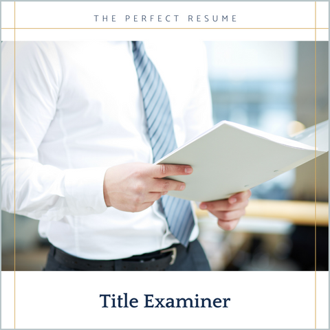 The Perfect Title Examiner Resume Writing Tips