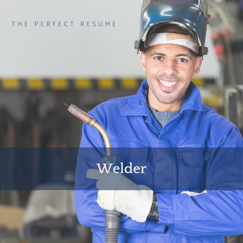 The Perfect Welder Resume Writing Tips