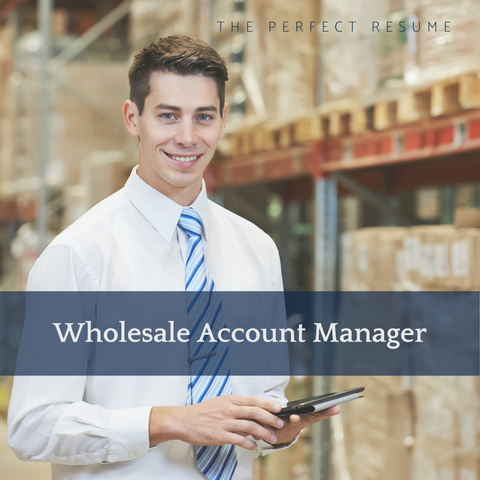 The Perfect Wholesale Account Manager Resume Writing Tips