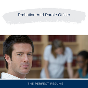 Probation And Parole Officer Resume Writing Services