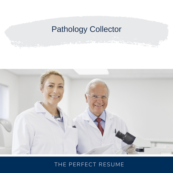 Pathology Collector Resume Writing Services