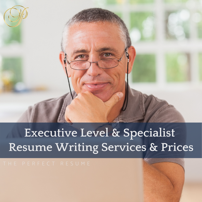 The Perfect Executive Level and Specialist Resume Writing Services & Prices