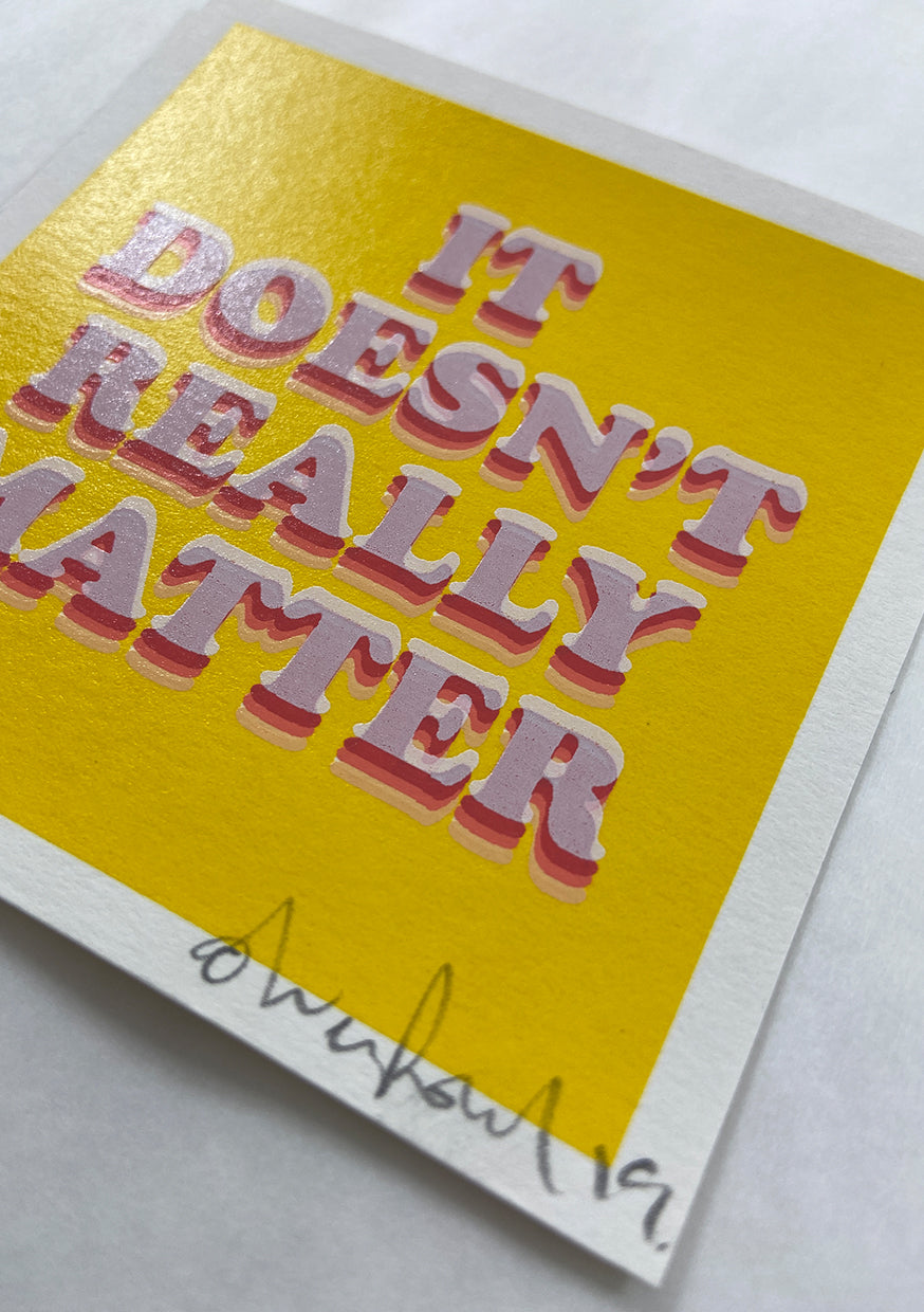 It Doesn't Really Matter // £25