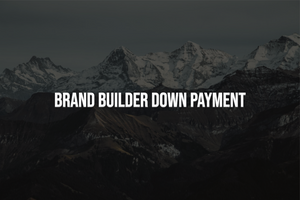 Brand Builder Down Payment