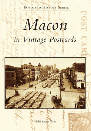 Macon in Vintage Postcards by Vickie Leach Prater