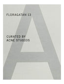 A Magazine: Floragatan 13 Curated by Acne Studios