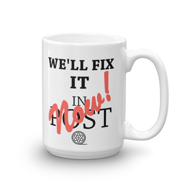 "Big ""We'll fix it in post"" mug"