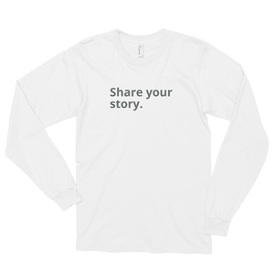 """Share Your Story"" long sleeve shirt"