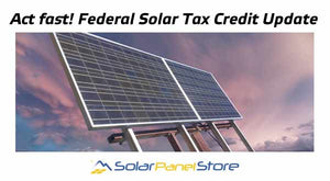 Act fast! A Federal Solar Tax Credit Update and Reminder