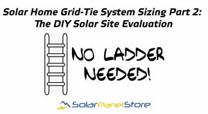 Solar Home Grid-Tie System Sizing Part 2: The DIY Solar Site Evaluation