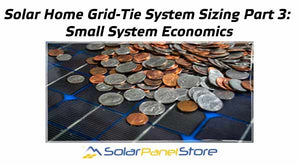 Solar Home Grid-Tie System Sizing Part 3: Small System Economics