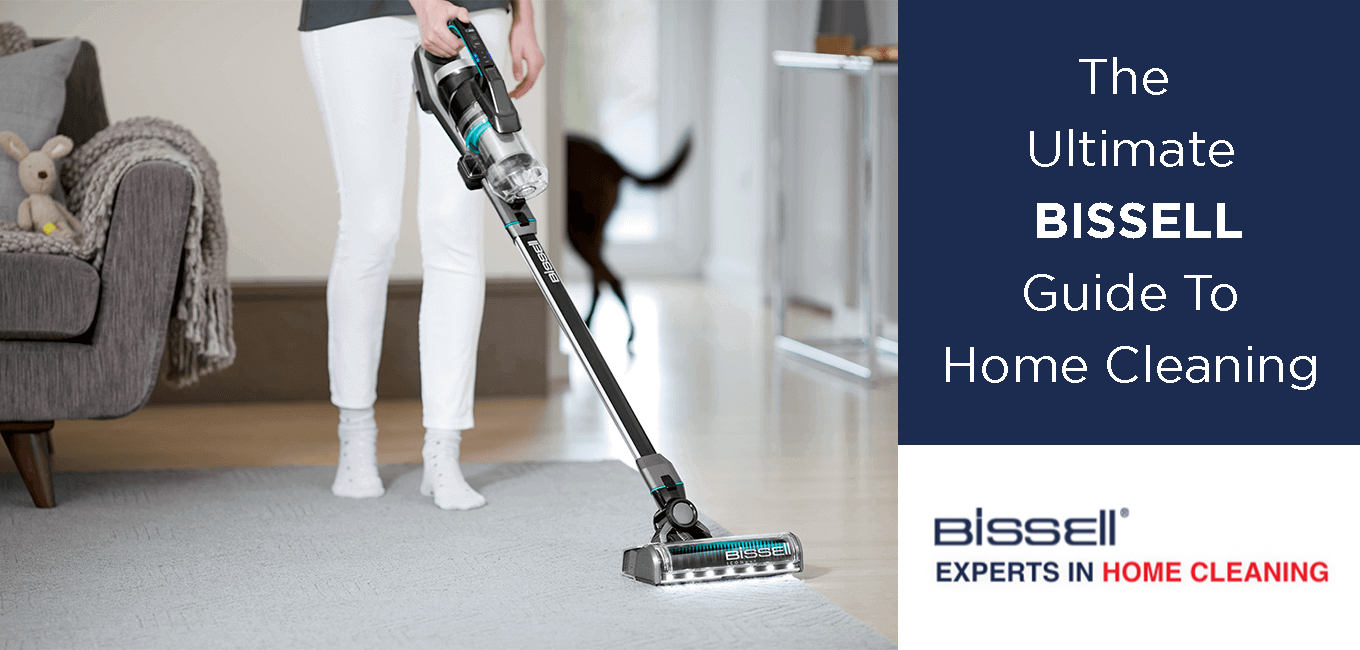 the ultimate bissell guide to home cleaning