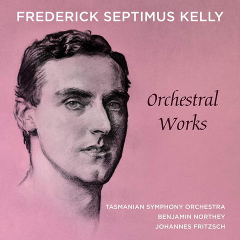 Frederick Septimus Kelly Orchestral Works [2CD]